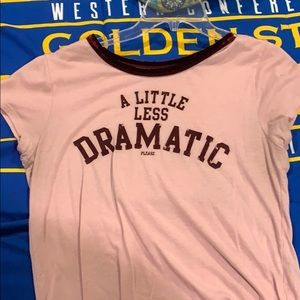 Little less dramatic shirt